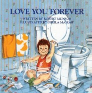 Love You Forever  -     By: Robert N. Munsch     Illustrated By: Sheila McGraw
