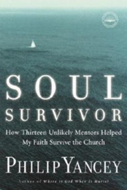 Soul Survivor: How Thirteen Unlikely Mentors Helped My Faith Survive the Church