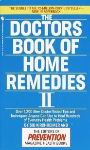 The Doctors Book of Home Remedies II: Over 1,200 New Doctor-Tested Tips and Techniques Anyone Can Use to Heal Hundreds of Everyday Health Problems  -     By: Sid Kirchheimer &  Prevention Magazine