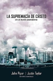 La Supremacía de Cristo en un Mundo Postmoderno  (The Supremacy of Christ in a Postmodern World)  -     By: John Piper, Justin Taylor