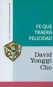 Fe que te traer&#225 felizidad, Faith that Brings Happiness  -     By: Dr. David Yonggi Cho