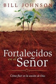 Fortalecidos en el Se&#241or, Strength Yourself in the Lord  -     By: Bill Johnson