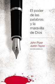 El Poder de las Palabras y la Maravilla de Dios  (The Power of Words and the Wonder of God)  -              By: John Piper, Justin Taylor