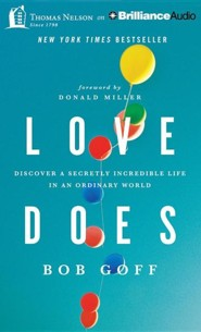 Love Does: Discover a Secretly Incredible Life in an Ordinary World - unabridged audiobook on CD