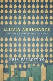 Lluvia Abundante: Preparate para transformar tu mundo  -     By: Kris Vallotton