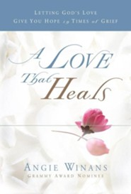 A Love That Heals: Letting God's Love Give You Hope in Times of Grief  -     By: Angie Winans