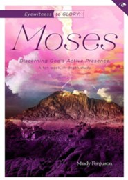 Eyewitness to Glory: Moses: Discerning God's Active Presence