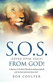 S.O.S. (Seven Open Seals) from God! S.O.S. (Seven Open Seals) from God!  -     By: Bob Coulter