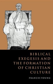 Biblical Exegesis and the Formation of Christian Culture  -     By: Frances Young