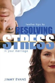 Resolving Stress in Your Marriage: How to Identify and Solve the Twelve Most Common Problems That Produce Stress and Hinder Intimacy in Marriage