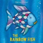 The Rainbow Fish  -     By: Marcus Pfister