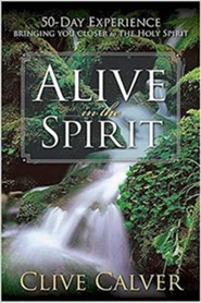 Alive in the Spirit: 50-Day Experience Bringing You Closer to the Holy Spirit  -     By: Clive Calver