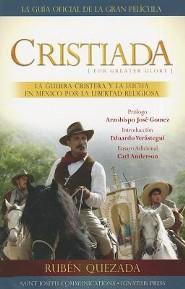 Cristiada: La Guerra Cristera y el Conflicto en Mexico Por la Libertad Religiosa