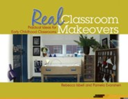 Real Classroom Makeovers: Practical Ideas for Early Childhood Classrooms  -     By: Rebecca Isbell, Pam Evanshen