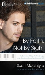 By Faith, Not By Sight: The Inspirational Story of a Blind Prodigy, a Life-Threatening Illness, and an Unexpected Gift - unabridged audiobook on CD  -     By: Scott McIntyre, Jennifer Schuchmann