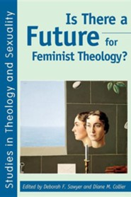Is There a Future for Feminist Theology?  -     Edited By: Deborah F. Sawyer, Diane M. Collier