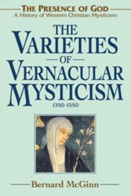 The Varieties of Vernacular Mysticism: 1350-1550  -     By: Bernard McGinn