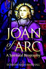 Joan of Arc: A Spiritual Biography  -     By: Siobhan Nash-Marshall
