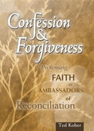 Confession & Forgiveness: Professing Faith as Ambassadors of Reconciliation  -     By: Ted Kober