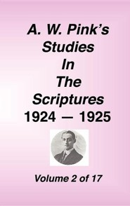 A. W. Pink's Studies in the Scriptures, , 1924-25, Vol 02 of 17
