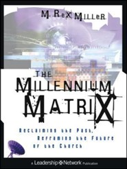 The Millennium Matrix: Reclaiming the Past, Reframing the Future of the Church  -     By: M.Rex Miller
