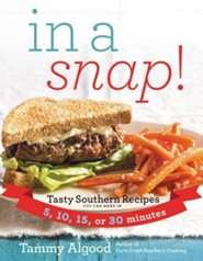 In A Snap: Tasty Southern Recipes You Can Make in 5, 10, 15, or 30 Minutes  -     By: Tammy Algood
