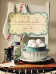 At My Grandmother's Table: Heartwarming Stories & Cherished Recipes from the South