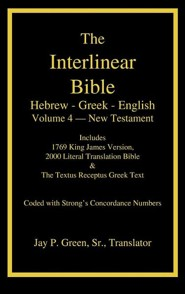 The Interlinear Bible: Hebrew - Greek - English, Vol 4 -  New Testament  -     Translated By: Jay P. Green     By: Jay P. Green