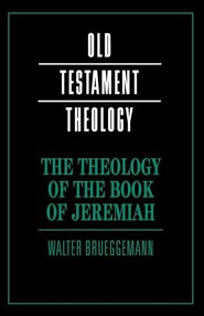 The Theology of the Book of Jeremiah  -     By: Walter Brueggemann