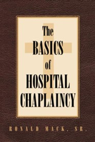 The Basics of Hospital Chaplaincy  -     By: Ronald Mack Sr.