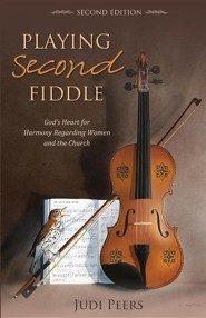 Playing Second Fiddle, Second Edition: God's Heart for Harmony Regarding Women and the Church