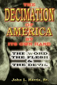The Decimation of America by Its Own Hand   -     By: John L. Harris Sr.