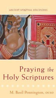 Praying the Holy Scriptures  -              By: M. Basil Pennington