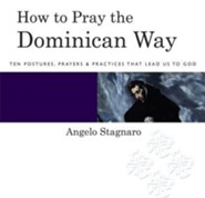 How To Pray the Dominican Way: Ten Postures, Prayers, and Practices that Lead Us to God