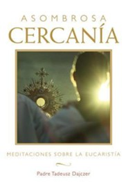 Asombrosa cercania : Meditaciones sobre la Eucaristia, Amazing Nearness: Meditations on the Eucharist