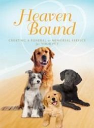 Heaven Bound: Creating a Funeral or Memorial Service for Your Pet  -     By: Paraclete Press