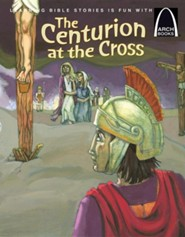 The Centurion at the Cross - Arch Book    -     By: Eric Bohnet     Illustrated By: Terri Murphy