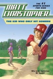 The Kid Who Only Hit Homers   -              By: Matt Christopher