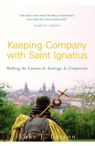 Keeping Company with St. Ignatius: Walking to Santiago de Compostela