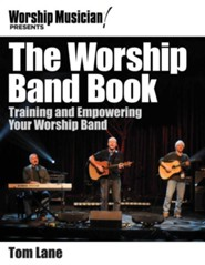 The Worship Band Book-Training and Empowering Your Worship Band  -