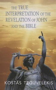 The True Interpretation of the Revelation of John and of the Bible  -     By: Kostas Tzouvelekis