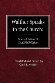 Walther Speaks to the Church: Selected Letters of Dr. C.F.W. Walther
