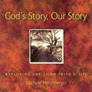 God's Story, Our Story: Exploring Christian Faith &   Life  -     By: Michele Hershberger