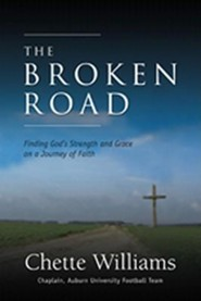The Broken Road: Finding God's Strength and Grace on a Journey of Faith