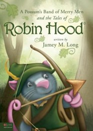 A Possum's Band of Merry Men and the Tales of Robin Hood  -     By: Jamey M. Long