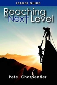 Reaching the Next Level: Leader Guide  -     By: Pete Charpentier