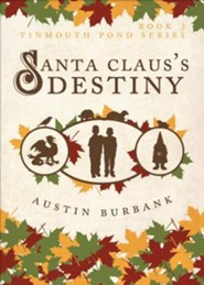 Santa Claus's Destiny  -     By: Austin Burbank