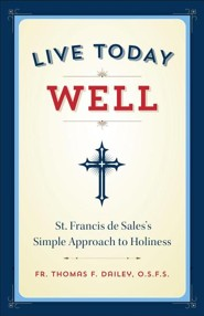 Live Today Well: St. Francis de Sale's Simple Approach