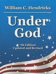Under God, Edition 0007 Updated, Revised  -     By: William C. Hendricks