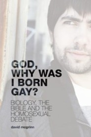 God, Why Was I Born Gay?: Biology, the Bible and the Homosexual Debate